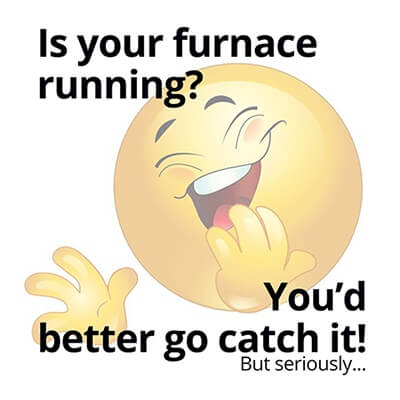 Is your furnace running? You'd better catch it!